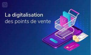 La digitalisation des points de vente